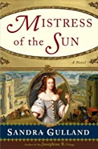 Mistress of the Sun by Sandra Gulland