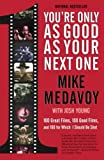 Medavoy, Mike: You&#39;re Only As Good As Your Next One: 100 Great Films, 100 Good Films, and 100 for Which I Should Be Shot