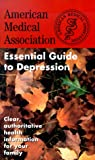 AMA Staff: The American Medical Association Essential Guide to Depression