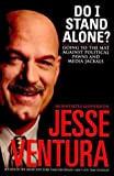 Ventura, Jesse: Do I Stand Alone?: Going to the Mat Against Political Pawns and Media Jackals
