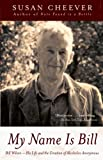 Cheever, Susan: My Name Is Bill: Bill Wilson--His Life and the Creation of Alcoholics Anonymous