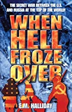 When Hell Froze Over by E. M. Halliday