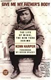 Harper, Kenn: Give Me My Father's Body: The Life of Minik, the New York Eskimo