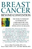 Cohen, Isaac: Breast Cancer: Beyond Convention  The World&#39;s Foremost Authorities on Complementary and Alternative Medicine Offer Advice on Healing
