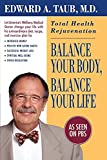 Taub, Edward A.: Balance Your Body, Balance Your Life: Total Health Rejuvenation