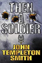 Then a Soldier by John Templeton Smith