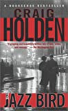 Holden, Craig: The Jazz Bird: A Novel