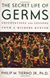 Tierno, Philip M., Jr.: The Secret Life of Germs : What They Are, Why We Need Them, and How We Can Protect Ourselves Against Them