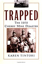 Trapped: The 1909 Cherry Mine Disaster…
