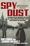 Mendez, Antonio: Spy Dust: Two Masters of Disguise Reveal the Tools and Operations That Helped Win the Cold War