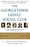 Heymann, C. David: The Georgetown Ladies' Social Club: Power, Passion, and Politics in the Nation's Capital