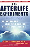 Schwartz, Gary E.: The Afterlife Experiments: Breakthrough Scientific Evidence of Life After Death