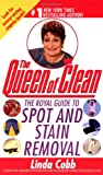 Cobb, Linda: The Queen of Clean: The Royal Guide to Spot and Stain Removal