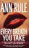 Rule, Ann: Every Breath You Take: A True Story of Obsession, Revenge, and Murder
