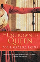The Uncrowned Queen: A Novel by Posie…