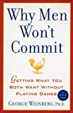 Weinberg, George: Why Men Won't Commit: Getting What You Both Want Without Playing Games