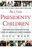 Wead, Doug: All the Presidents&#39; Children: Triumph and Tragedy in the Lives of America&#39;s First Families