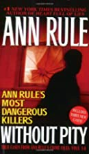 Without Pity: Ann Rule's Most Dangerous…