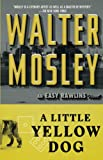 "Mosley, Walter: A Little Yellow Dog: Featuring an Original Easy Rawlins Short Story ""Gray-Eyed Death"" (Easy Rawlins Mysteries)"
