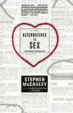 Alternatives to Sex: A Novel by Stephen…