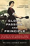 Bohrer, Melissa Lukeman: Glory, Passion, and Principle: The Story of Eight Remarkable Women at the Core of the American Revolution