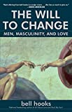 Hooks, Bell: The Will To Change: Men, Masculinity, and Love