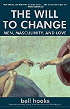 The Will to Change: Men, Masculinity, and…