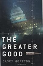 The Greater Good: A Thriller by Casey…
