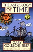 The Astrology of Time by Gary Goldschneider