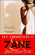 Gettin' Buck Wild: Sex Chronicles II by Zane