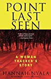 Nyala, Hannah: Point Last Seen: A Woman Tracker's Story