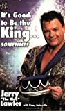 Lawler, Jerry &quot;The King&quot;: It&#39;s Good to Be the King... Sometimes