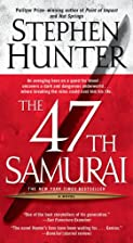 The 47th Samurai by Stephen Hunter