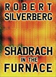 Silverberg, Robert: Shadrach in the Furnace