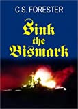 Forester, C. S.: Sink the Bismarck