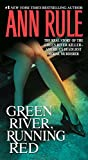 Rule, Ann: Green River, Running Red: The Real Story of the Green River Killer--America&#39;s Deadliest Serial Murderer