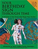 Alexander, Skye: Your Birthday Sign Through Time : A Chronicle of the Forces That Shape Your Destiny
