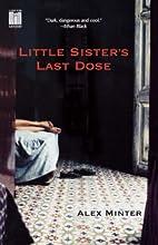 Little Sister's Last Dose by Alex Minter