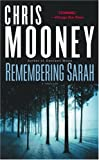 Mooney, Chris: Remembering Sarah: A Thriller