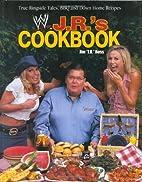 J. R.'s Cookbook : True Ringside Tales, BBQ,…