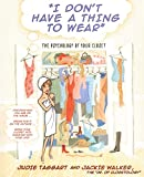 Walker, Jackie: I Don't Have a Thing to Wear: The Psychology of Your Closet