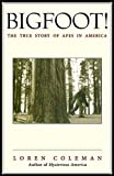 Coleman, Loren: Bigfoot!: The True Story of Apes in America