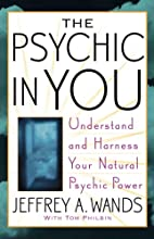 The Psychic in You: Understand and Harness…