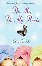 Do Me, Do My Roots by Eileen Rendahl