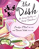 Webb, Densie: The Dish: On Eating Healthy and Being Fabulous