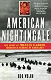 Welch, Bob: American Nightingale: The Story Of Frances Slanger, Forgotten Heroine Of Normandy