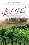 Dusi, Isabella: Bel Vino: A Year of Sundrenched Pleasure Among the Vines of Tuscany