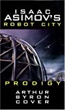 Cover, Arthur Byron: Isaac Asimov's Prodigy: Robot City: Book 4 (Robot City Adventures) (Bk. 4)