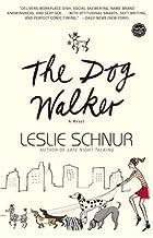 The Dog Walker: A Novel by Leslie Schnur