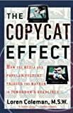 Coleman, Loren: The Copycat Effect: How the Media and Popular Culture Trigger the Mayhem in Tomorrow's Headlines